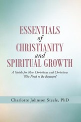 Essentials of Christianity and Spiritual Growth: A Guide for New Christians and Christians Who Need to Be Renewed - eBook