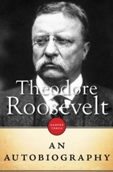 Theodore Roosevelt: An Autobiography - eBook