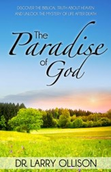 Paradise of God: Discover the Biblical Truth About Heaven and Unlock the Mystery of Life After Death - eBook