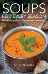Soups for Every Season: Recipes for your hob, microwave or slow-cooker / Digital original - eBook