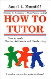 How to Teach Phonics, Arithmetic, and Handwriting, How To Tutor Series