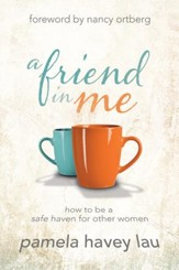 A Friend in Me: How to Be a Safe Haven for Other Women  - eBook