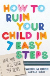 How to Ruin Your Child in 7 Easy Steps: Tame Your Vices, Nurture Their Virtues - eBook