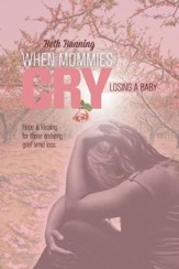 When Mommies Cry: Losing a Baby - eBook