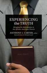 Experiencing the Truth: Bringing the Reformation to the African-American Church - eBook