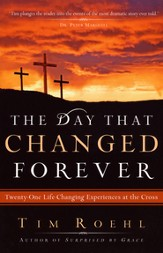 The Day That Changed Forever: Twenty-one Life-Changing Experiences at the Cross (slightly imperfect)