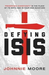 Defying ISIS: Preserving Christianity in the Place of Its Birth and in Your Own Backyard - eBook