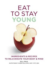 Eat Yourself Young: Ingredients and recipes to rejuvenate your body and mind / Digital original - eBook