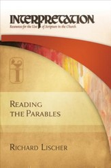 Reading the Parables: Interpretation: Resources for the Use of Scripture in the Church - eBook