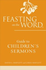 Feasting on the Word Guide to Children's Sermons - eBook