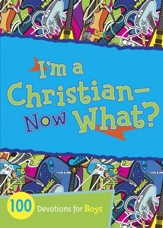 I'm a Christian-Now What?: 100 Devotions for Boys - eBook