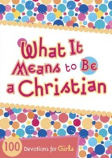 What It Means to Be a Christian: 100 Devotions for Girls - eBook