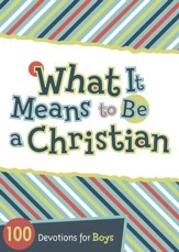 What It Means to Be a Christian: 100 Devotions for Boys - eBook
