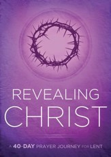 Revealing Christ: A 40-Day Prayer Journey for Lent - eBook