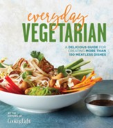 Everyday Vegetarian: A Delicious Guide for Creating More Than 150 Meatless Dishes