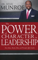 The Power of Character in Leadership: How Values, Ethics, and Principles Affect Leaders