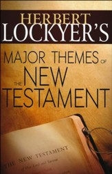 Herbert Lockyer's Major Themes of the New Testament