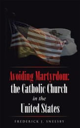 Avoiding Martyrdom: the Catholic Church in the United States - eBook