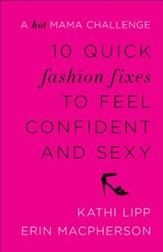 10 Quick Fashion Fixes to Feel Confident and Sexy: A Hot Mama Challenge - eBook
