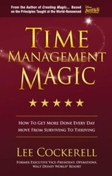 Time Management Magic: How To Get More Done Every Day And Move From Surviving To Thriving - eBook