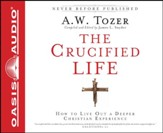 The Crucified Life: How To Live Out A Deeper Christian Experience - Unabridged Audiobook on CD