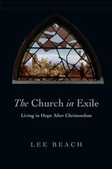 The Church in Exile: Living in Hope After Christendom - eBook