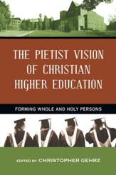 The Pietist Vision of Christian Higher Education: Forming Whole and Holy Persons - eBook