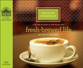 Fresh-Brewed Life: A Stirring Invitation to Wake Up Your Soul Unabridged Audiobook on CD