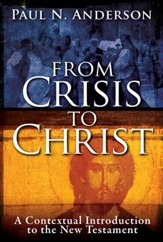 From Crisis to Christ: A Contextual Introduction to the New Testament            [Paperback]