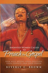 Anointed Women Called to Preach the Gospel: Pain will reveal your Position, your Purpose, and your Power. - eBook