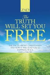 The Truth Will Set You Free: The Facts about Christianity and How It Will Lead You to Happiness, Peace, and Comfort - eBook