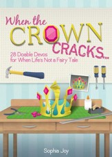 When the Crown Cracks: 28 Doable Devos for When Life's Not a Fairy Tale - eBook