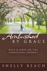 Ambushed by Grace: Help and Hope on the Caregiving Journey - eBook