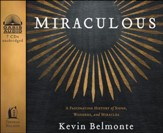 Miraculous: A Fascinating History of Signs, Wonders, and Miracles Unabridged Audiobook on CD
