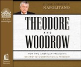 Theodore and Woodrow: How Two American Presidents Destroyed Constitutional Freedom--Unabridged Audiobook