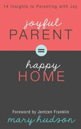 Joyful Parent = Happy Home: 14 Insights to Parenting with Joy - eBook