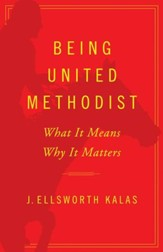 Being United Methodist: What It Means, Why It Matters