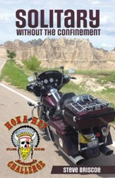 Solitary - Without the Confinement: A Riders Life-Changing Experience During the 2013 Hoka Hey Motorcycle Challenge - eBook