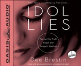 Idol Lies: Facing the Truth about Our Deepest Desires Unabridged Audiobook on CD