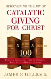 Discovering the Joy of Catalytic Giving - For Christ: Effective Stewardship - 100 to 1 Return For a Greater Harvest of Souls - eBook