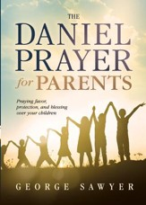 The Daniel Prayer for Parents: Praying Favor, Protection, and Blessing Over Your Children - eBook