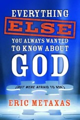 Everything Else You Always Wanted to Know About God (But Were Afraid to Ask) - eBook