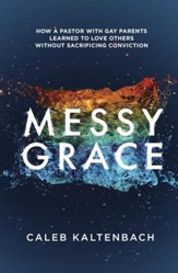 Messy Grace: How a Pastor with Gay Parents Learned to Love Others Without Sacrificing Conviction - eBook