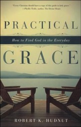 Practical Grace: How to Find God in the Everyday