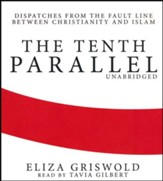The Tenth Parallel: Dispatches from the Fault Line between Christianity and Islam - unabridged audiobook on CD