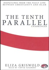 The Tenth ParallelDispatches: Dispatches from the Fault Line between Christianity and Islam - unabridged audiobook on MP3-CD