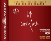 Crazy Love: Overwhelmed by a Relentless God Unabridged Audiobook on CD