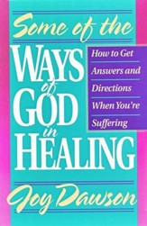 Some of the Ways of God in Healing: How to Get Answers  & Directions When You're Suffering