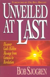 Unveiled at Last: Discover God's Hidden Message from  Genesis to Revelation