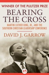 Bearing the Cross: Martin Luther King, Jr., and the Southern Christian Leadership Conference - eBook